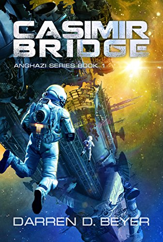 Casimir Bridge: A Science Fiction Technothriller (Anghazi Series Book 1) by Darren Beyer