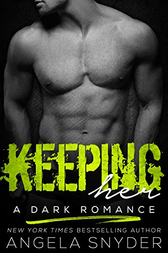 Keeping Her: A Dark Romance (Keep Me Series Book 1) by Angela Snyder