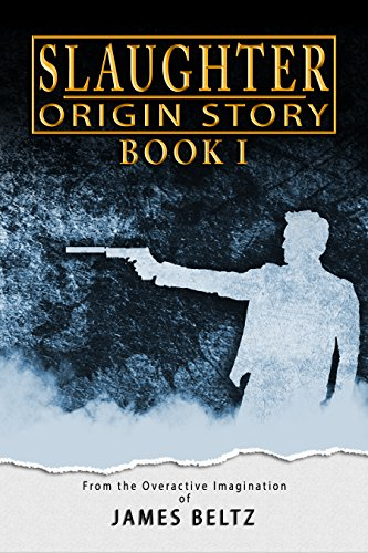 Slaughter: Origin Story (DJ Slaughter Book 1) by James Beltz