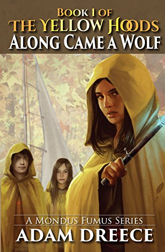 Along Came a Wolf (The Yellow Hoods, #1): Steampunk meets Fairy Tale by Adam Dreece