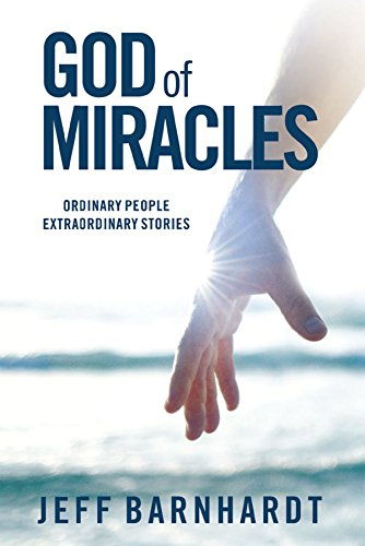 God of Miracles: Ordinary People Extraordinary Stories by Jeff Barnhardt