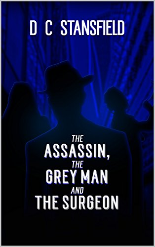 The Assassin The Grey Man And The Surgeon by D C Stansfield and Adam Sklar