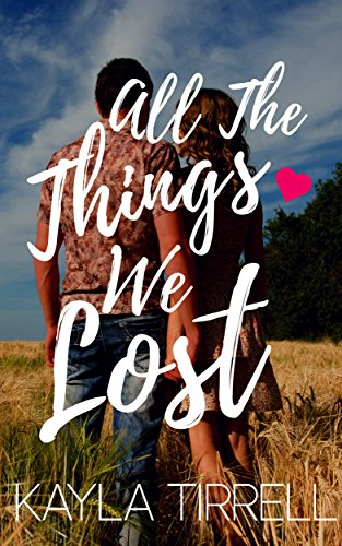 All The Things We Lost (River Valley Lost & Found Book 1) by Kayla Tirrell
