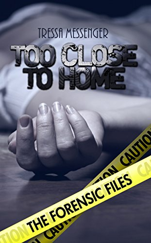 Too Close to Home (The Forensic Files Book 1) by Tressa Messenger