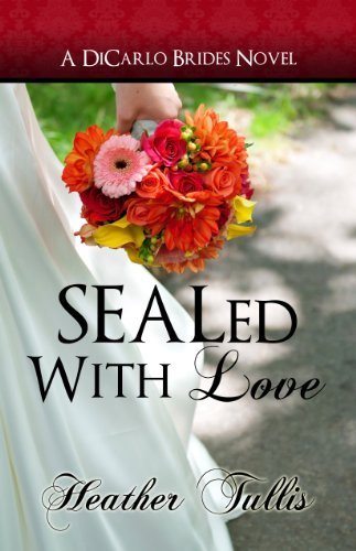 SEALed With Love (DiCarlo Brides book 2) by Heather Tullis
