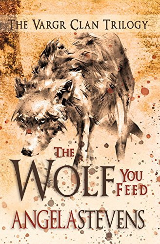 The Wolf You Feed (The Vargr Clan Trilogy Book 1) by Angela Stevens