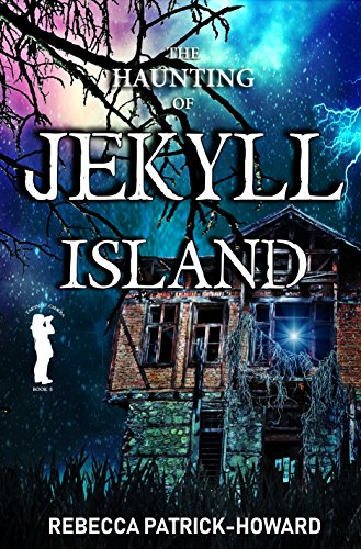 The Haunting of Jekyll Island: A Paranormal Mystery & Ghost Story (Taryn's Camera Book 5) by Rebecca Patrick-Howard and Amy Quire