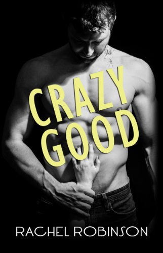 Crazy Good (CRAZY GOOD SEALS Book 1) by Rachel Robinson