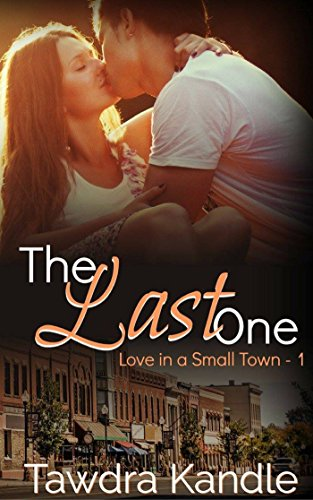 The Last One (Love in a Small Town Book 1) by Tawdra Kandle