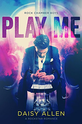 Play Me: A Rock Chamber Boys Novel by Daisy Allen