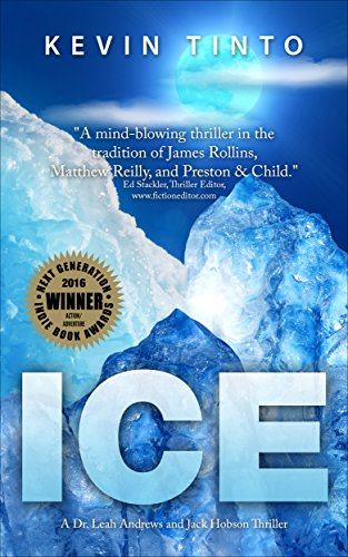 ICE (Dr. Leah Andrews and Jack Hobson Thrillers Book 1) by Kevin Tinto