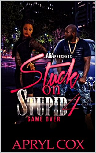 Stuck On Stupid:4: Game Over by Apryl Cox