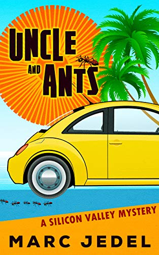 Uncle and Ants: A Silicon Valley Mystery (Book 1) by Marc Jedel