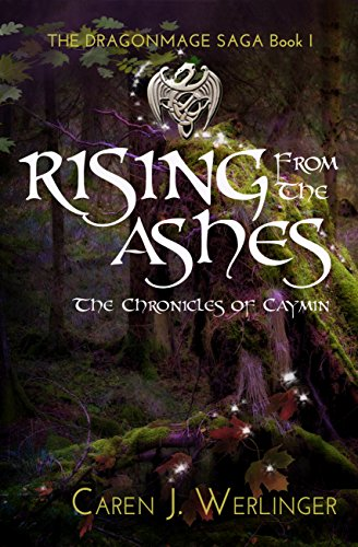 Rising From the Ashes: The Chronicles of Caymin (The Dragonmage Saga Book 1) by Caren J. Werlinger