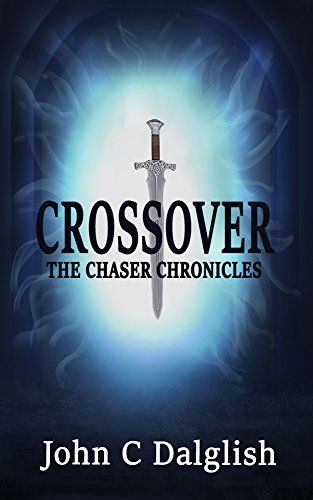 CROSSOVER(Christian Adventure Fiction) (THE CHASER CHRONICLES Book 1) by John C. Dalglish
