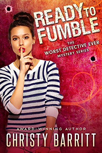 Ready to Fumble (The Worst Detective Ever Book 1) by Christy Barritt