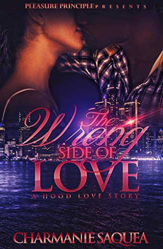 The Wrong Side Of Love: A Hood Love Story by Charmanie Saquea and McIntire Edits