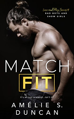 Match Fit: Bad Boys and Show Girls (Love and Play Series) by Amélie S. Duncan