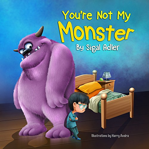 """You're not my monster!"": Help Kids Overcome their Fears. (Bedtimes Story  Fiction Children's Picture Book Book 1) by Sigal Adler"