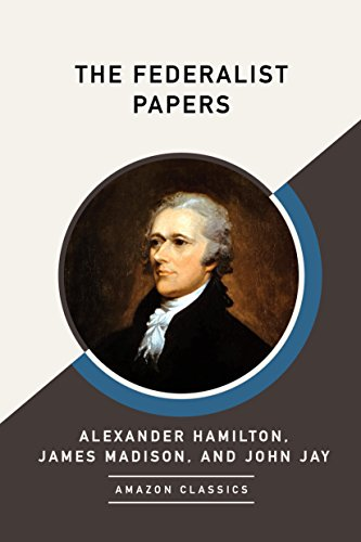 The Federalist Papers (AmazonClassics Edition) by Alexander Hamilton and James Madison