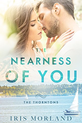 The Nearness of You (Love Everlasting) (The Thorntons Book 1) by Iris Morland
