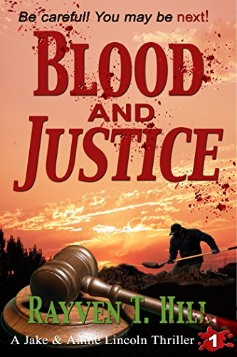 Blood and Justice: A Private Investigator Serial Killer Mystery (A Jake & Annie Lincoln Thriller Book 1) by Rayven T. Hill