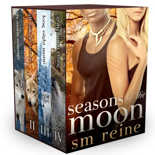 Seasons of the Moon Series, Books 1-4: Six Moon Summer, All Hallows' Moon, Long Night Moon, and Gray Moon Rising by SM Reine