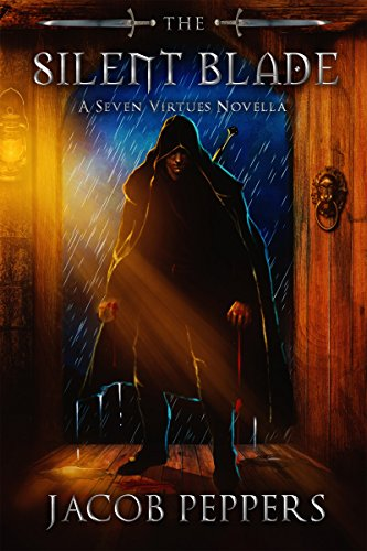 The Silent Blade: A Seven Virtues Novella (The Seven Virtues Book 0) by Jacob Peppers