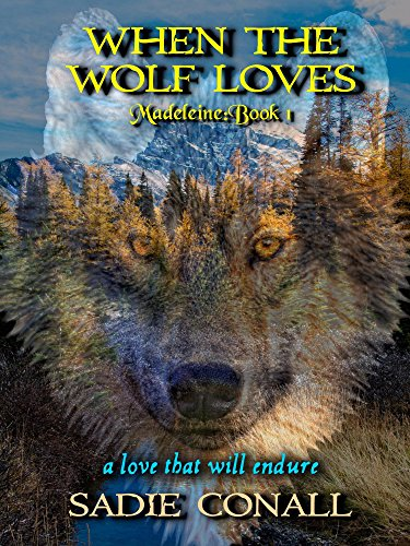 When the Wolf Loves (Madeleiné Book 1) by Sadie Conall