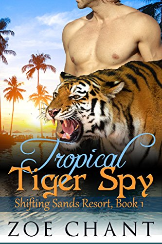 Tropical Tiger Spy (Shifting Sands Resort Book 1) by Zoe Chant