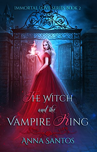 The Witch and the Vampire King (Immortal Love Series Book 2) by Anna Santos and Moonchild Ljilja