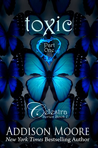 Toxic Part One (Celestra Series Book 7) by Addison Moore