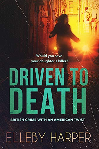 Driven to Death: An addictive and thrilling crime mystery (British crime with an American twist Book 1) by Elleby Harper