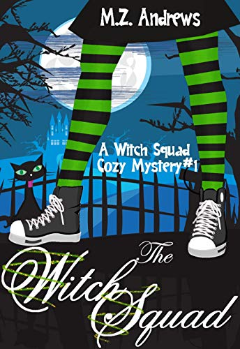 The Witch Squad: A Witch Squad Cozy Mystery #1 by M.Z. Andrews