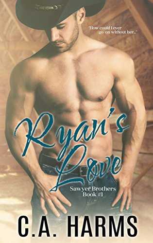Ryan's Love (Sawyer Brothers Book 1) by C.A. Harms