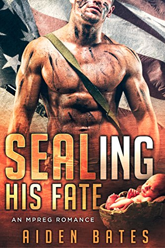 SEALing His Fate: An Mpreg Romance (SEALed With A Kiss Book 1) by Aiden Bates