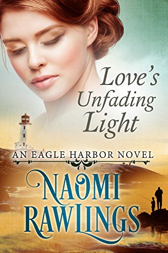 Love's Unfading Light: Historical Christian Romance (Eagle Harbor Book 1) by Naomi Rawlings and Melissa Jagears