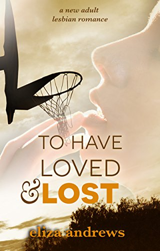 To Have Loved & Lost: A new adult lesbian romance (Rosemont Duology Book 1) by Eliza Andrews