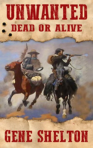 Unwanted: Dead or Alive (Buck and Dobie Book 1) by Gene Shelton