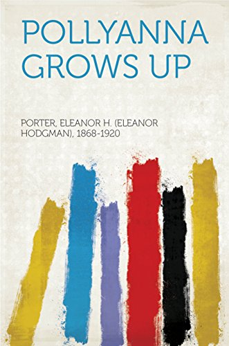 Pollyanna Grows Up by Porter, Eleanor H. (Eleanor Hodgman), 1868-1920