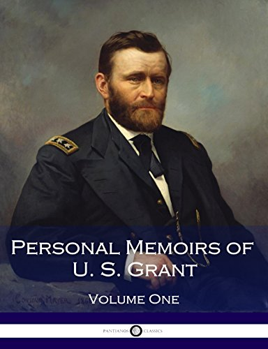 Personal Memoirs of U. S. Grant, Volume One: (Illustrated) by Ulysses S. Grant
