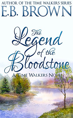 The Legend of the Bloodstone (Time Walkers Book 1) by E.B. Brown