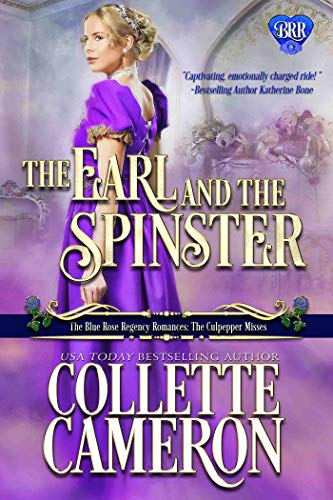 The Earl and the Spinster: A Regency Romance Novel (The Blue Rose Regency Romances: The Culpepper Misses Book 1) by Collette Cameron