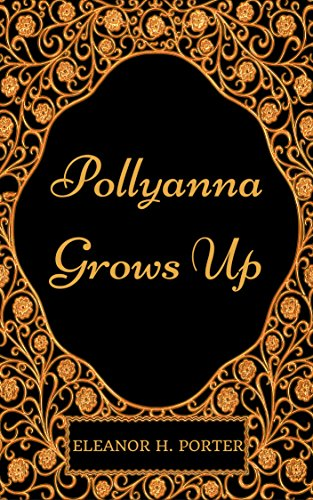Pollyanna Grows Up: By Eleanor H. Porter : Illustrated by Eleanor H. Porter