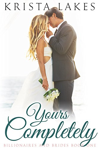 Yours Completely: A Cinderella Love Story (Billionaires and Brides Book 1) by Krista Lakes
