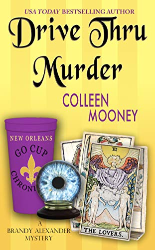 Drive Thru Murder (The New Orleans Go-Cup Chronicles Book 3) by Colleen Mooney