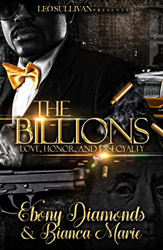 The Billions: Love, Honor, and Disloyalty by Ebony Diamonds and Bianca Marie