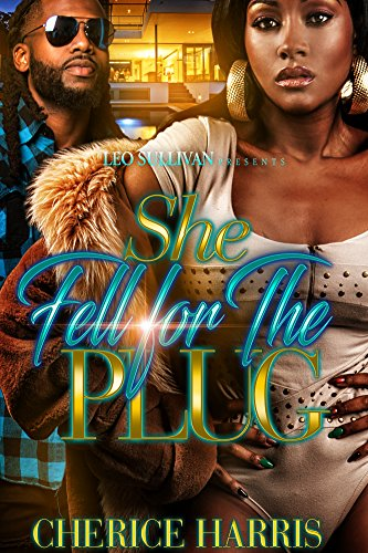 She Fell for the Plug by Cherice Harris