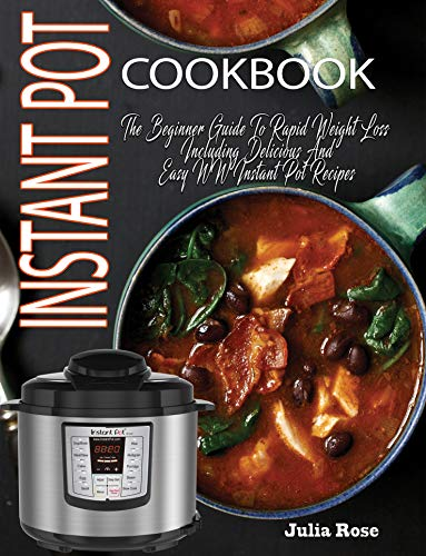 Weight Winners Instant Pot Cookbook: The Beginner Guide To Rapid Weight Loss Including Delicious And Easy Weight Loss Instant Pot Recipes With Points by Julia Rose