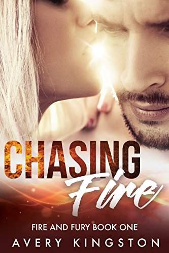 Chasing Fire: (Fire and Fury Book One) by Avery Kingston